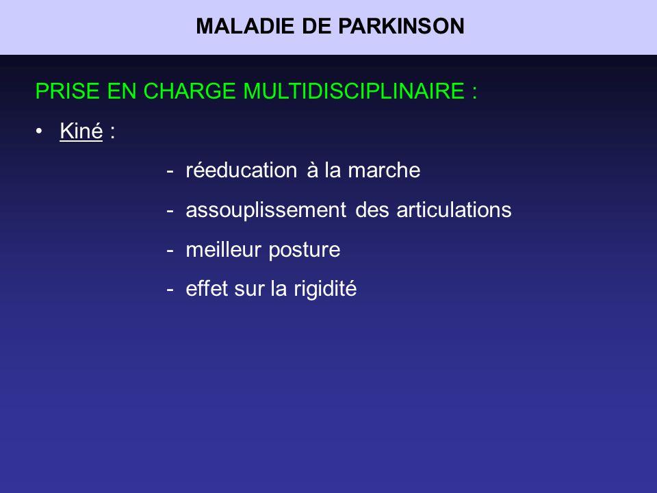 MALADIE DE PARKINSON PRISE EN CHARGE MULTIDISCIPLINAIRE : Kiné : - réeducation à la marche. - assouplissement des articulations.