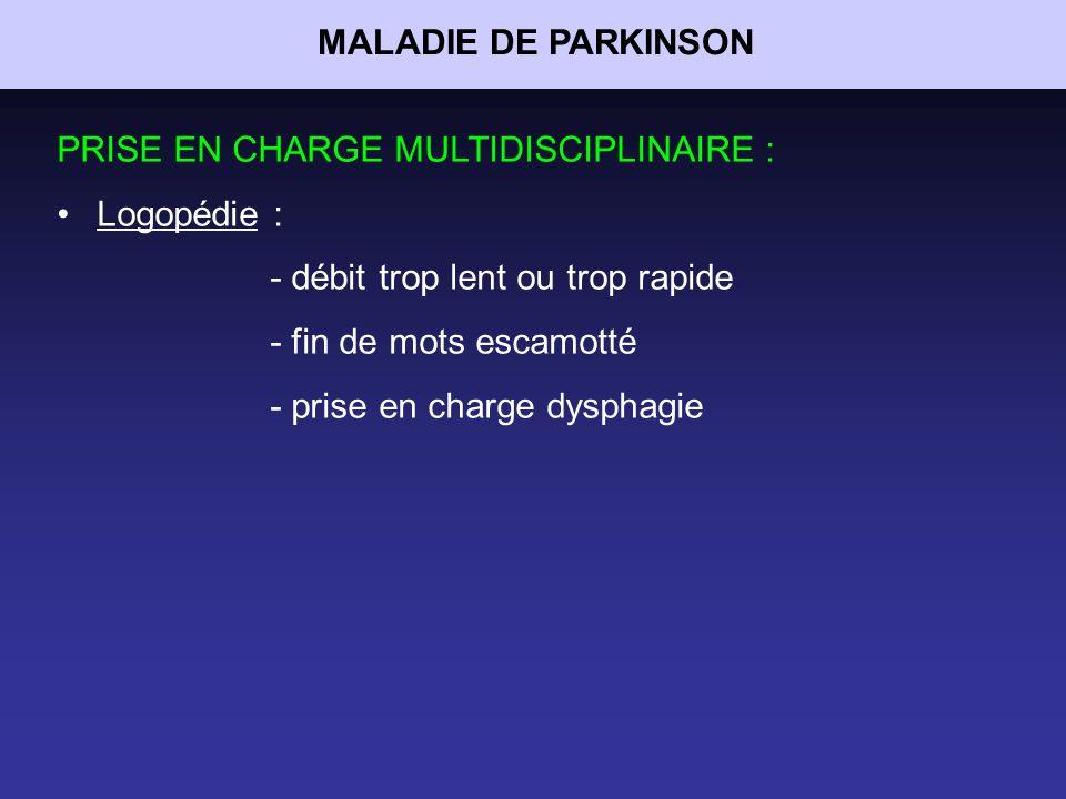 MALADIE DE PARKINSON PRISE EN CHARGE MULTIDISCIPLINAIRE : Logopédie : - débit trop lent ou trop rapide.