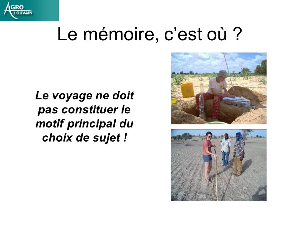 Le mémoire, c'est où Le voyage ne doit pas constituer le motif principal du choix de sujet !