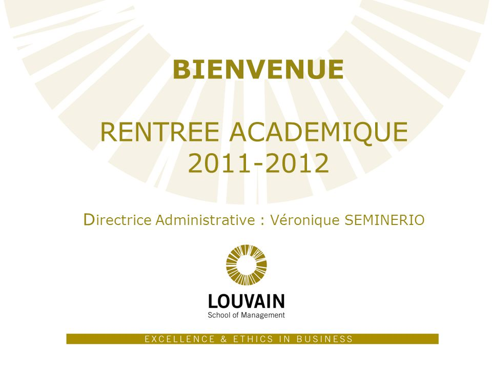 BIENVENUE RENTREE ACADEMIQUE 2011-2012 Directrice Administrative : Véronique SEMINERIO