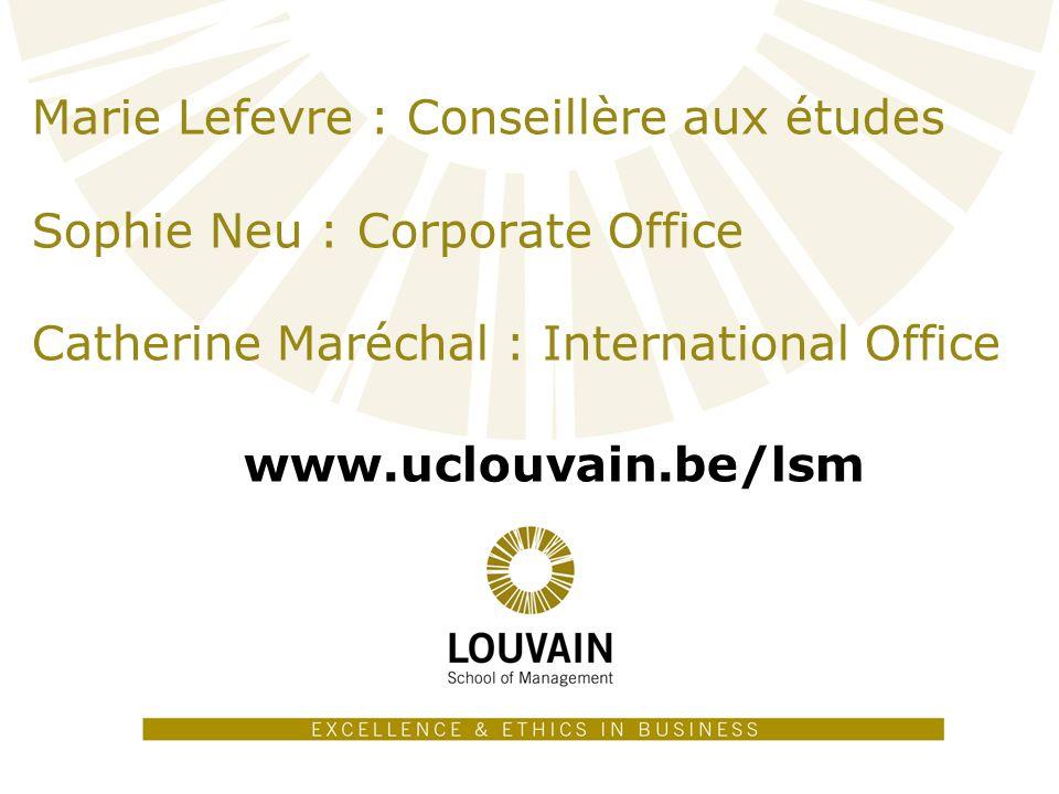 Marie Lefevre : Conseillère aux études Sophie Neu : Corporate Office Catherine Maréchal : International Office www.uclouvain.be/lsm