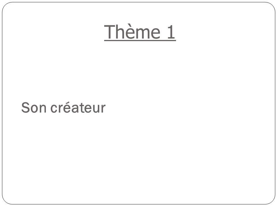 Thème 1 Son créateur