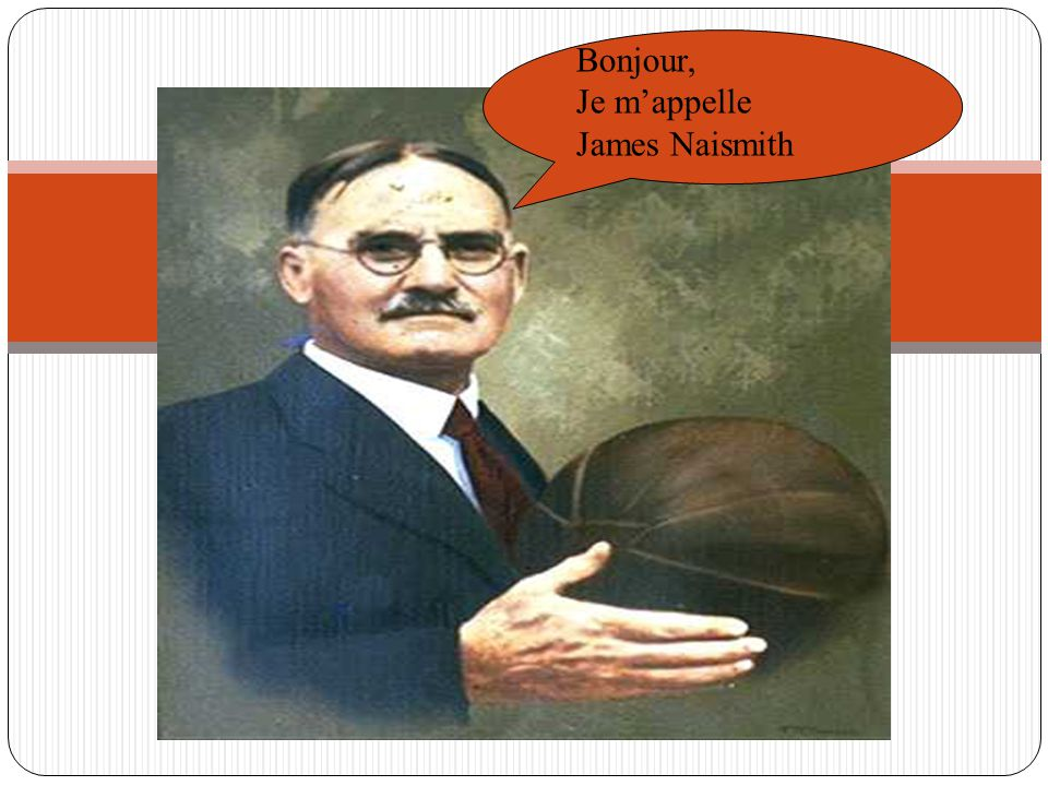 Bonjour, Je m'appelle James Naismith