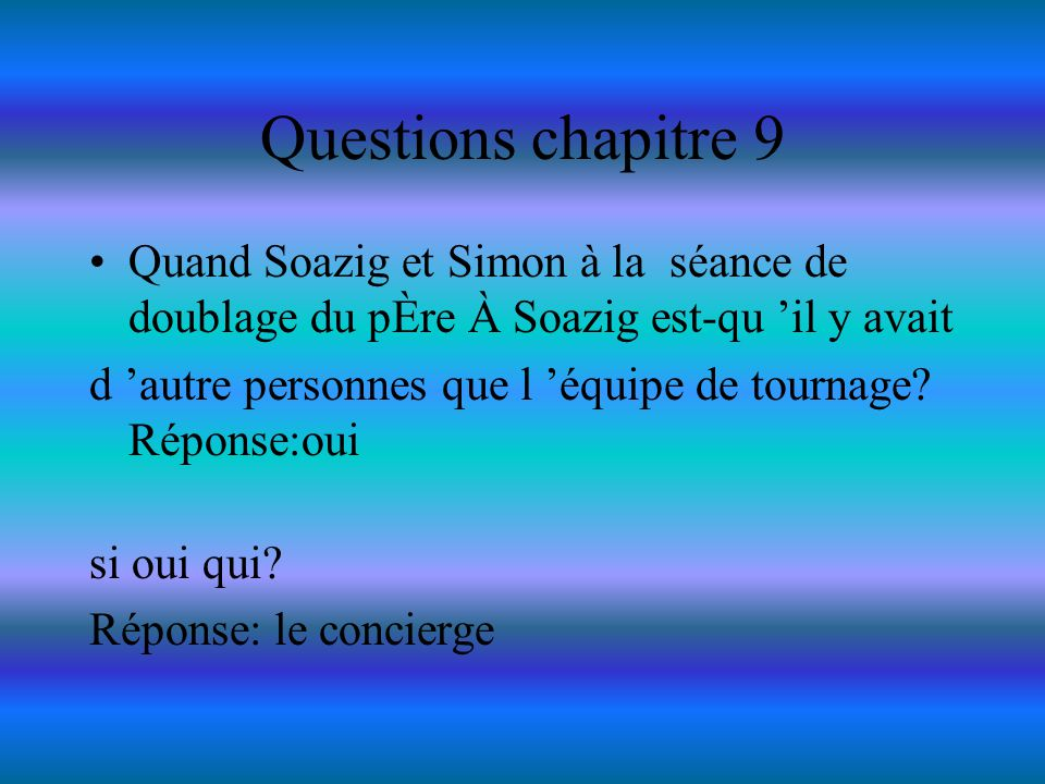 Questions chapitre 9 Quand Soazig et Simon à la séance de doublage du pÈre À Soazig est-qu 'il y avait.
