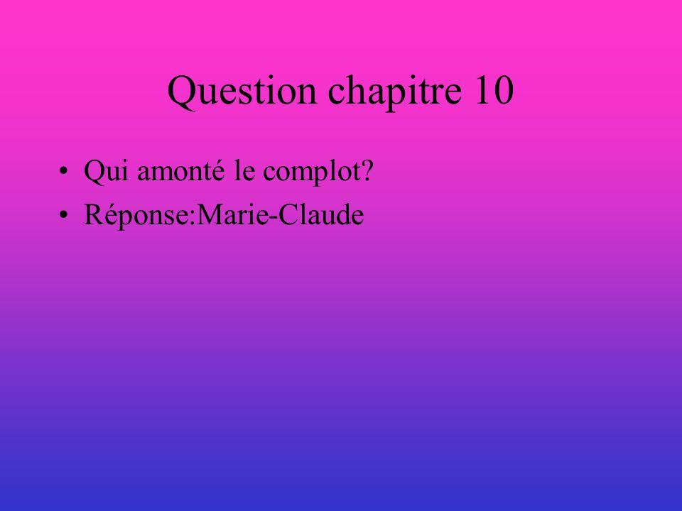 Question chapitre 10 Qui amonté le complot Réponse:Marie-Claude