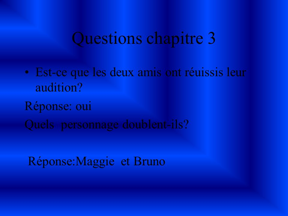 Questions chapitre 3 Est-ce que les deux amis ont réuissis leur audition Réponse: oui. Quels personnage doublent-ils