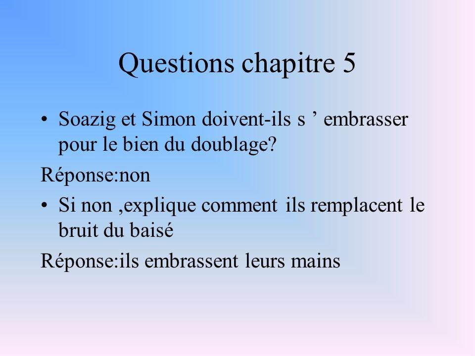 Questions chapitre 5 Soazig et Simon doivent-ils s ' embrasser pour le bien du doublage Réponse:non.