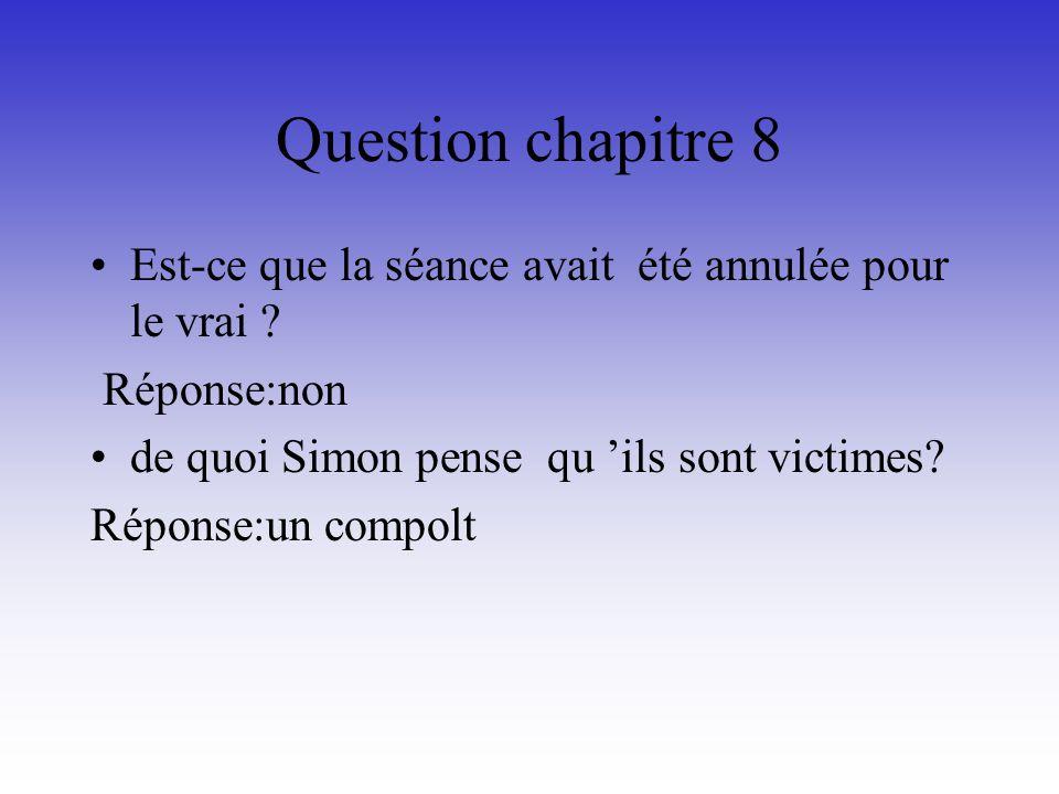 Question chapitre 8 Est-ce que la séance avait été annulée pour le vrai Réponse:non. de quoi Simon pense qu 'ils sont victimes