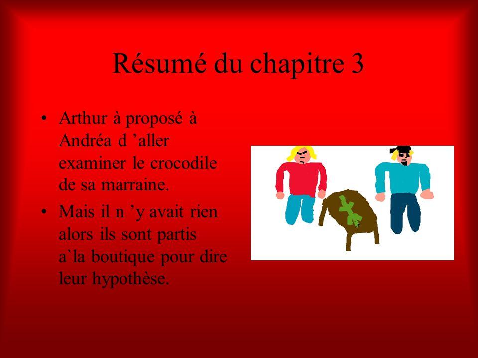 Résumé du chapitre 3 Arthur à proposé à Andréa d 'aller examiner le crocodile de sa marraine.