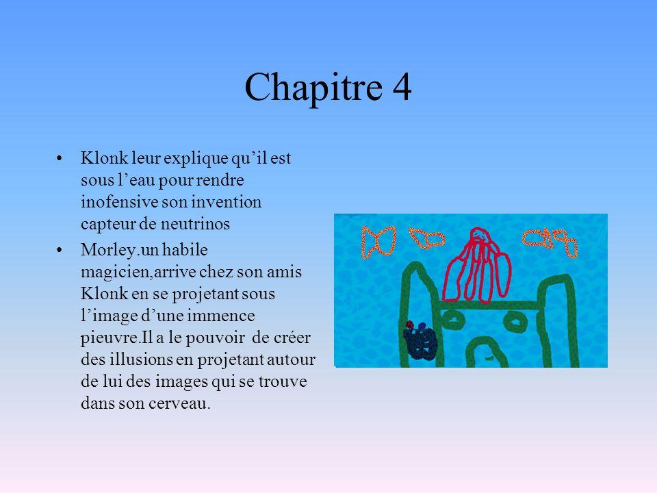 Chapitre 4 Klonk leur explique qu'il est sous l'eau pour rendre inofensive son invention capteur de neutrinos.