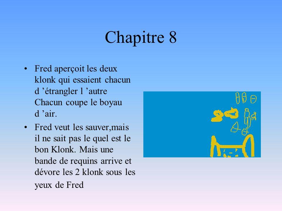 Chapitre 8 Fred aperçoit les deux klonk qui essaient chacun d 'étrangler l 'autre Chacun coupe le boyau d 'air.