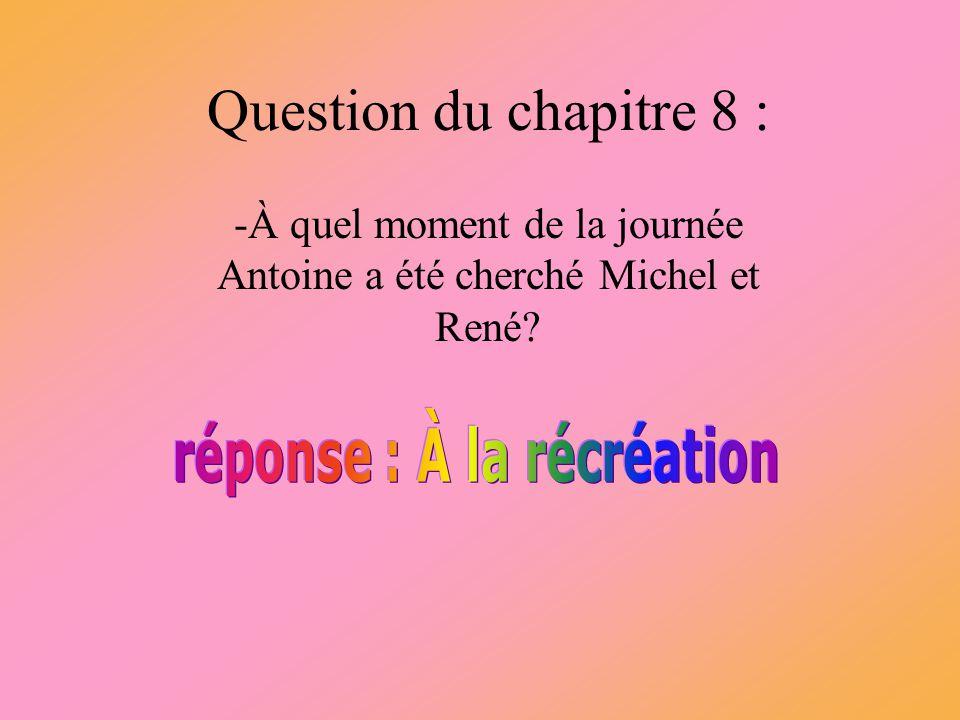 -À quel moment de la journée Antoine a été cherché Michel et René