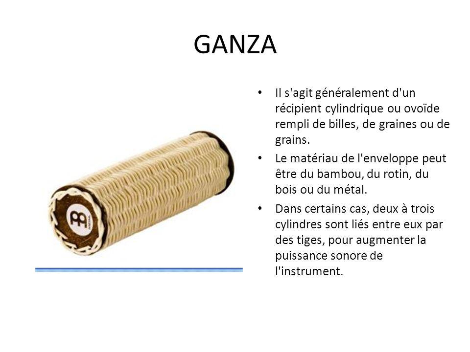 GANZA Il s agit généralement d un récipient cylindrique ou ovoïde rempli de billes, de graines ou de grains.