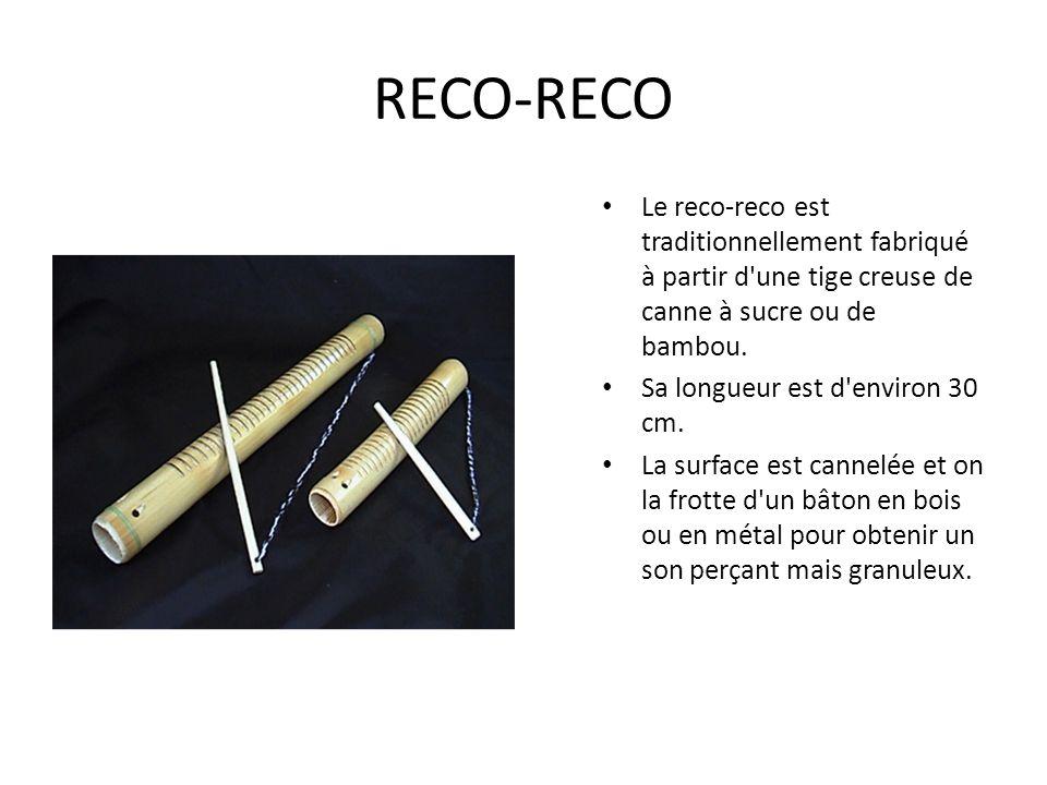 RECO-RECO Le reco-reco est traditionnellement fabriqué à partir d une tige creuse de canne à sucre ou de bambou.