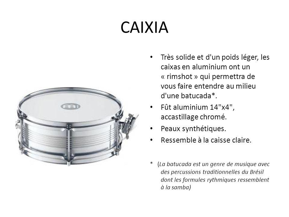 CAIXIA Très solide et d un poids léger, les caixas en aluminium ont un « rimshot » qui permettra de vous faire entendre au milieu d une batucada*.