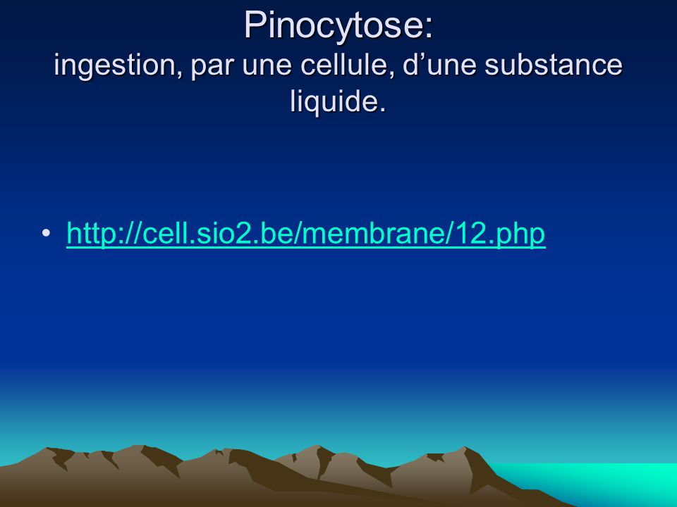 Pinocytose: ingestion, par une cellule, d'une substance liquide.