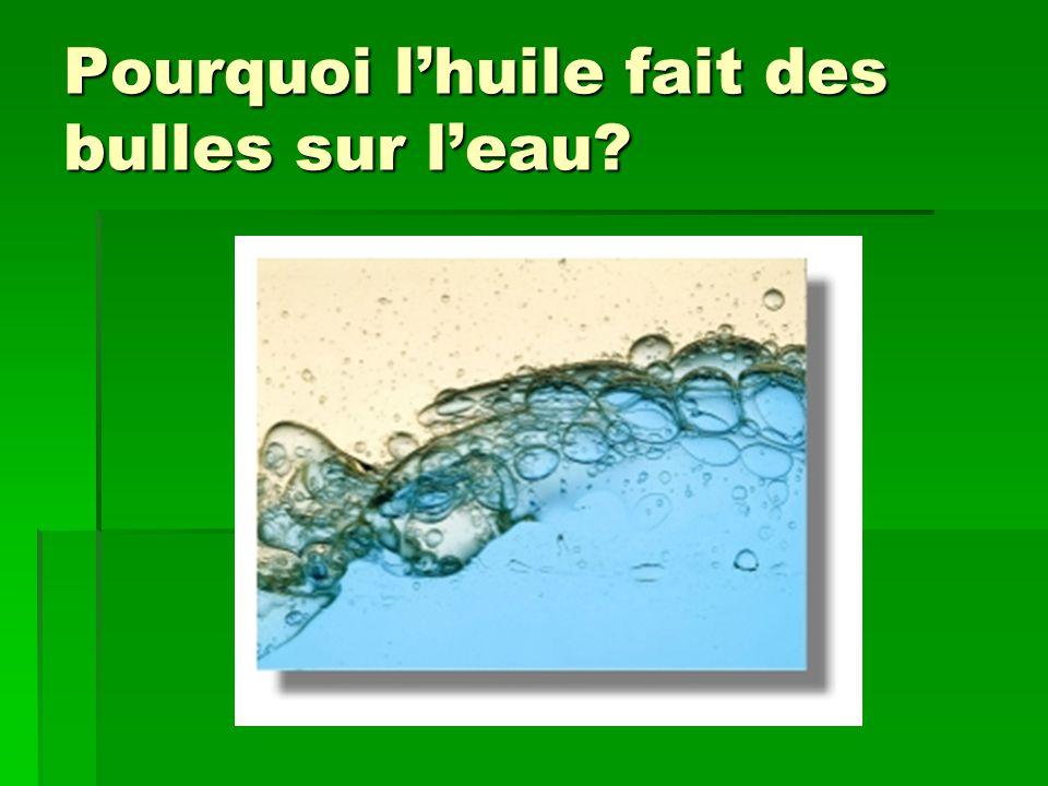 Pourquoi l'huile fait des bulles sur l'eau