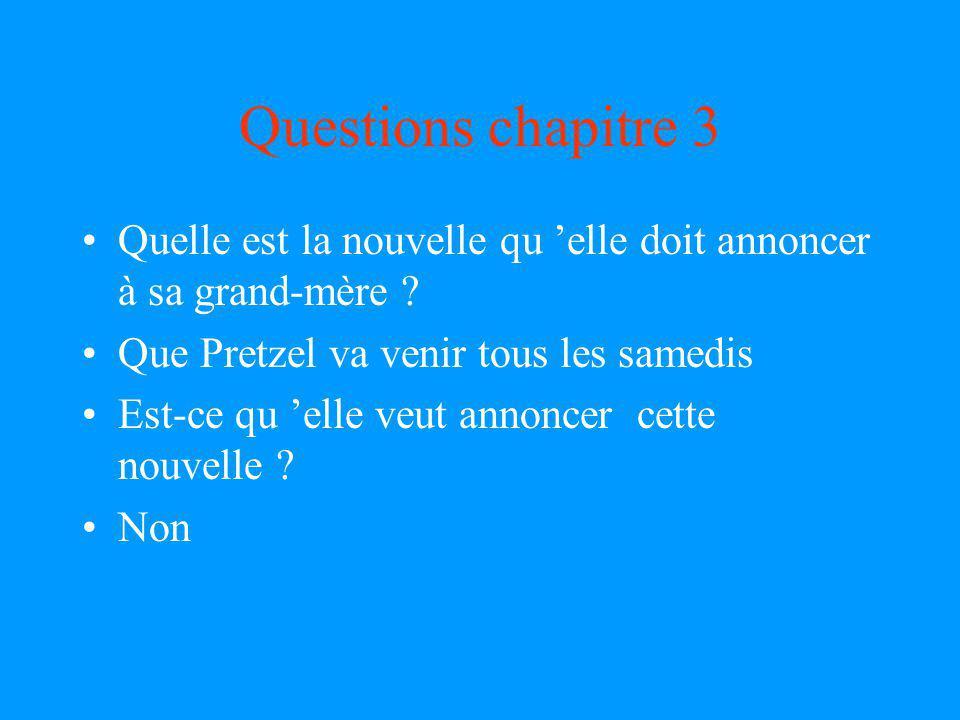 Questions chapitre 3 Quelle est la nouvelle qu 'elle doit annoncer à sa grand-mère Que Pretzel va venir tous les samedis.