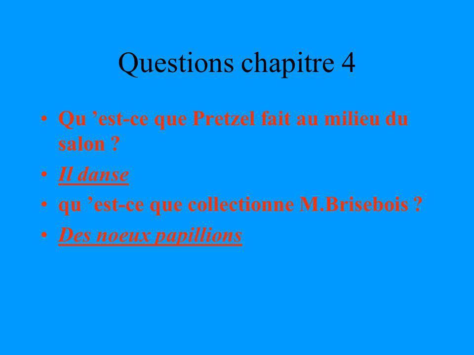 Questions chapitre 4 Qu 'est-ce que Pretzel fait au milieu du salon