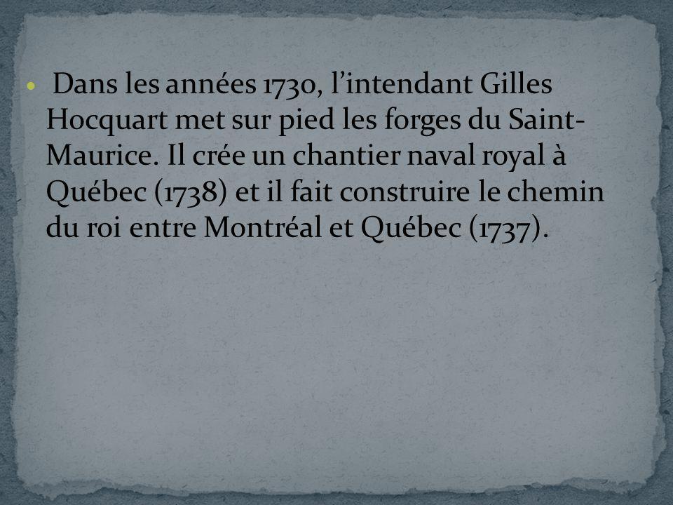 Dans les années 1730, l'intendant Gilles Hocquart met sur pied les forges du Saint- Maurice.