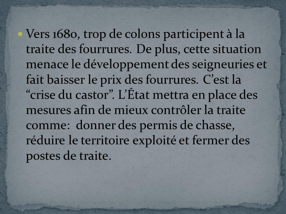 Vers 1680, trop de colons participent à la traite des fourrures