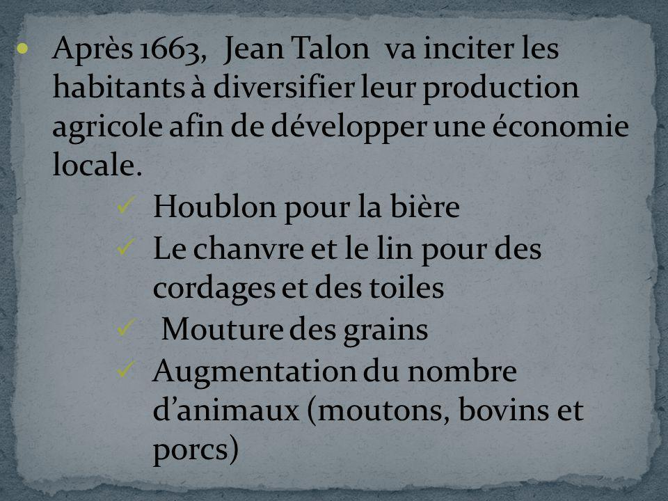 Après 1663, Jean Talon va inciter les habitants à diversifier leur production agricole afin de développer une économie locale.