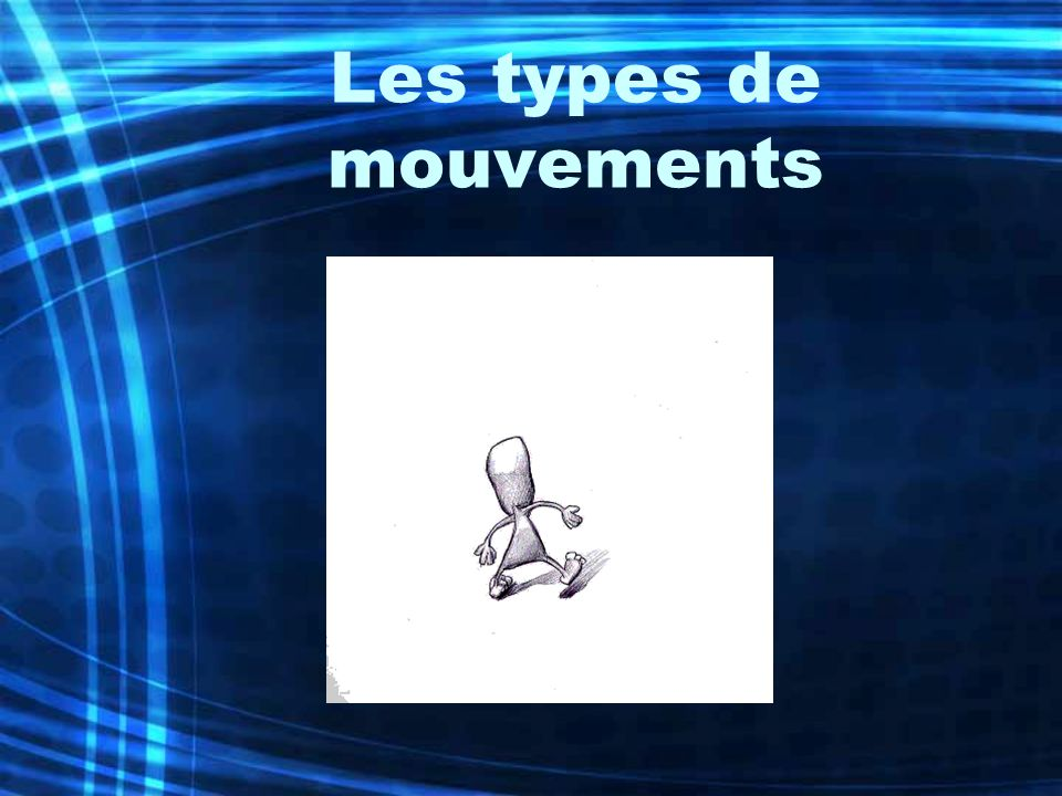 Les types de mouvements