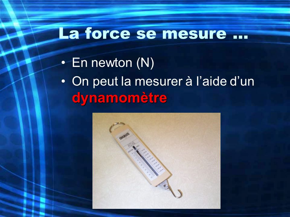 La force se mesure … En newton (N)