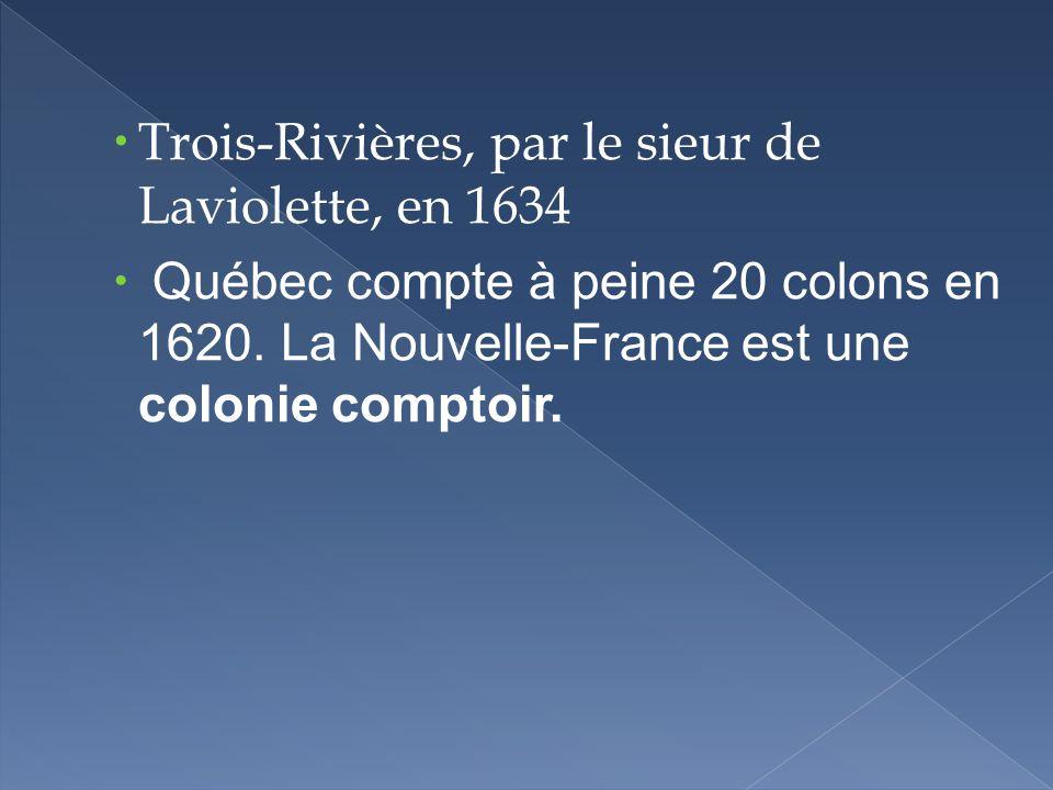 Trois-Rivières, par le sieur de Laviolette, en 1634