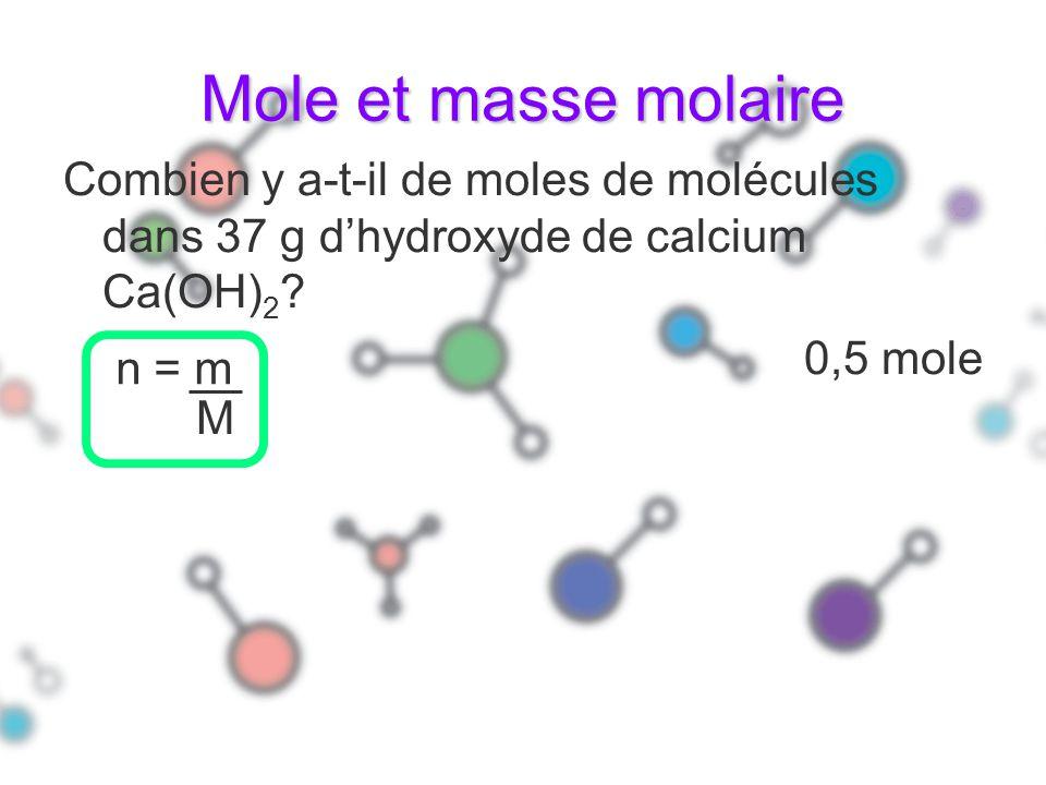 Mole et masse molaire Combien y a-t-il de moles de molécules dans 37 g d'hydroxyde de calcium Ca(OH)2