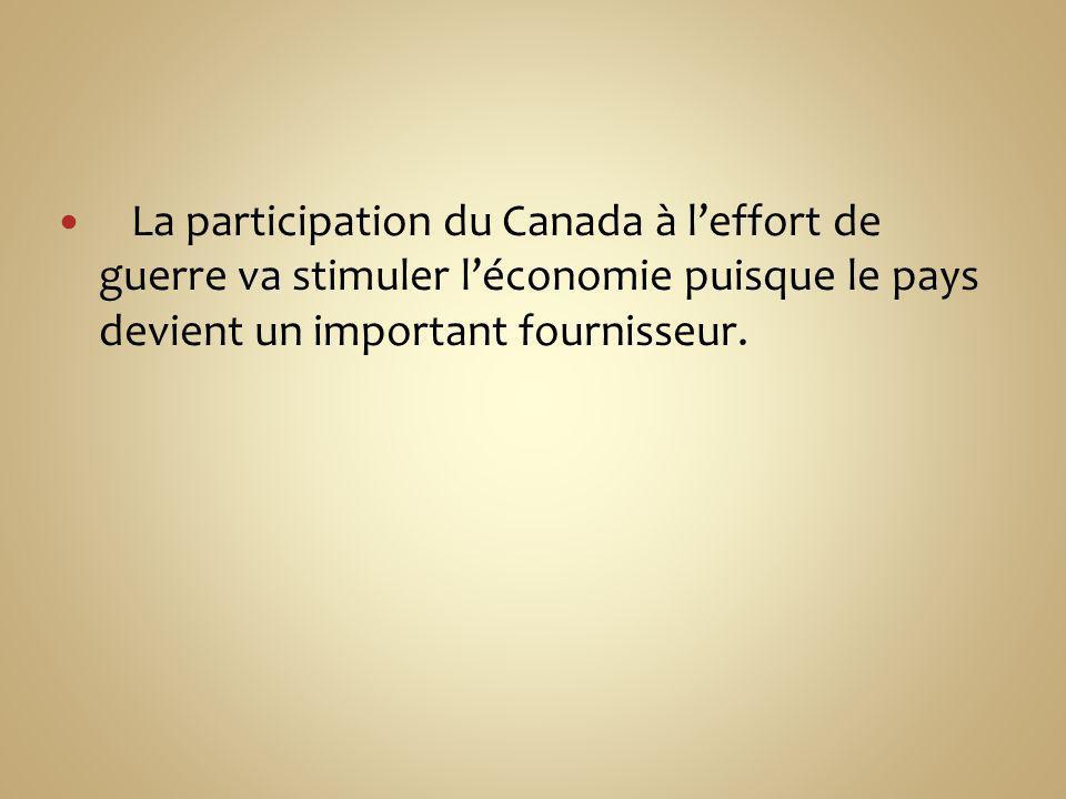 La participation du Canada à l'effort de guerre va stimuler l'économie puisque le pays devient un important fournisseur.