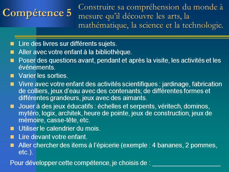 Compétence 5 Construire sa compréhension du monde à mesure qu'il découvre les arts, la mathématique, la science et la technologie.