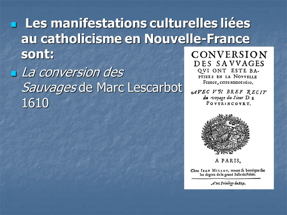 Les manifestations culturelles liées au catholicisme en Nouvelle-France sont: