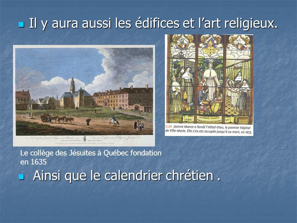 Il y aura aussi les édifices et l'art religieux.