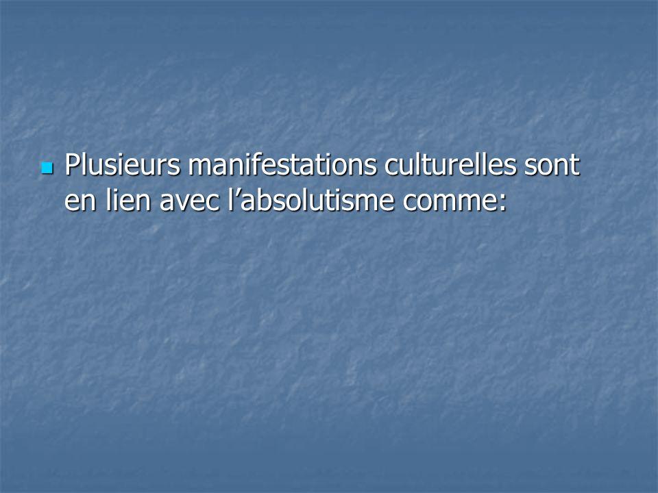 Plusieurs manifestations culturelles sont en lien avec l'absolutisme comme: