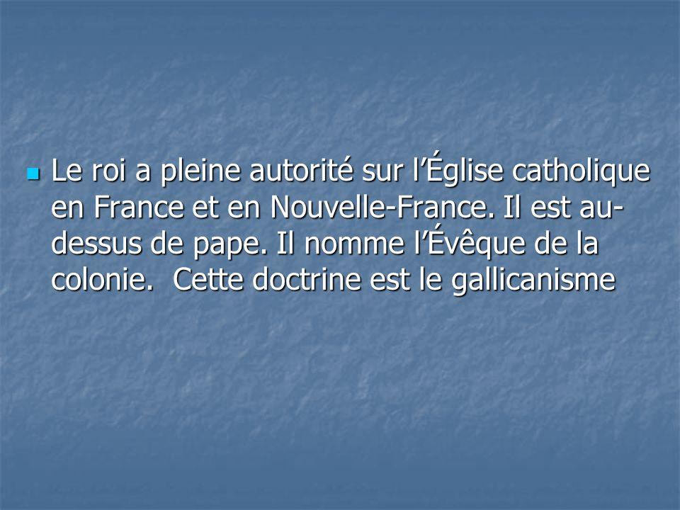 Le roi a pleine autorité sur l'Église catholique en France et en Nouvelle-France.