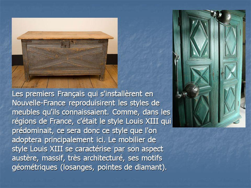 Les premiers Français qui s installèrent en Nouvelle-France reproduisirent les styles de meubles qu ils connaissaient.