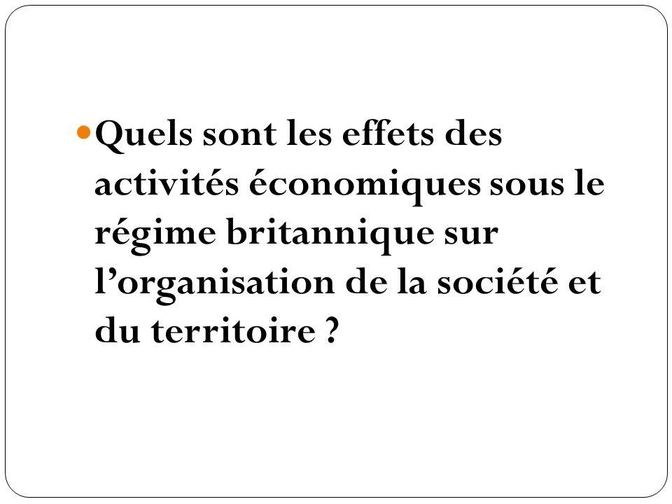 Quels sont les effets des activités économiques sous le régime britannique sur l'organisation de la société et du territoire
