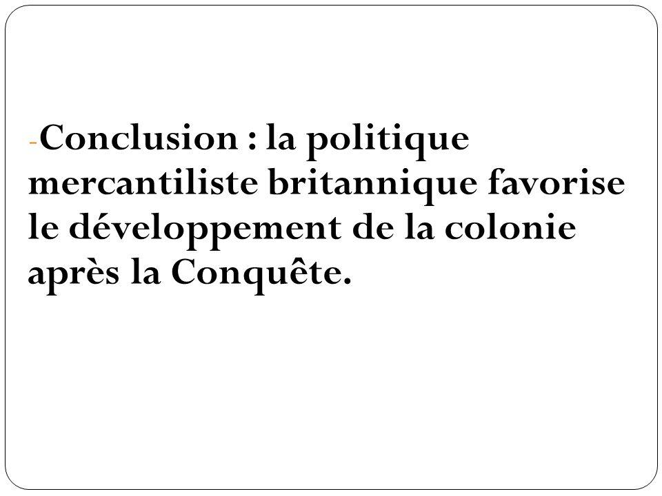 Conclusion : la politique mercantiliste britannique favorise le développement de la colonie après la Conquête.