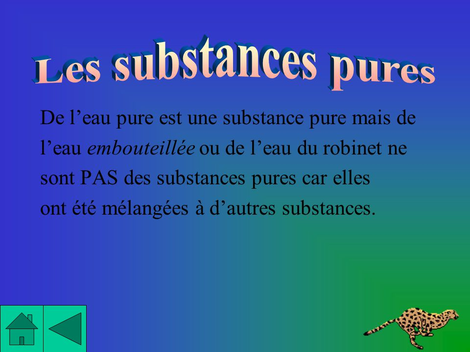 Les substances pures De l'eau pure est une substance pure mais de