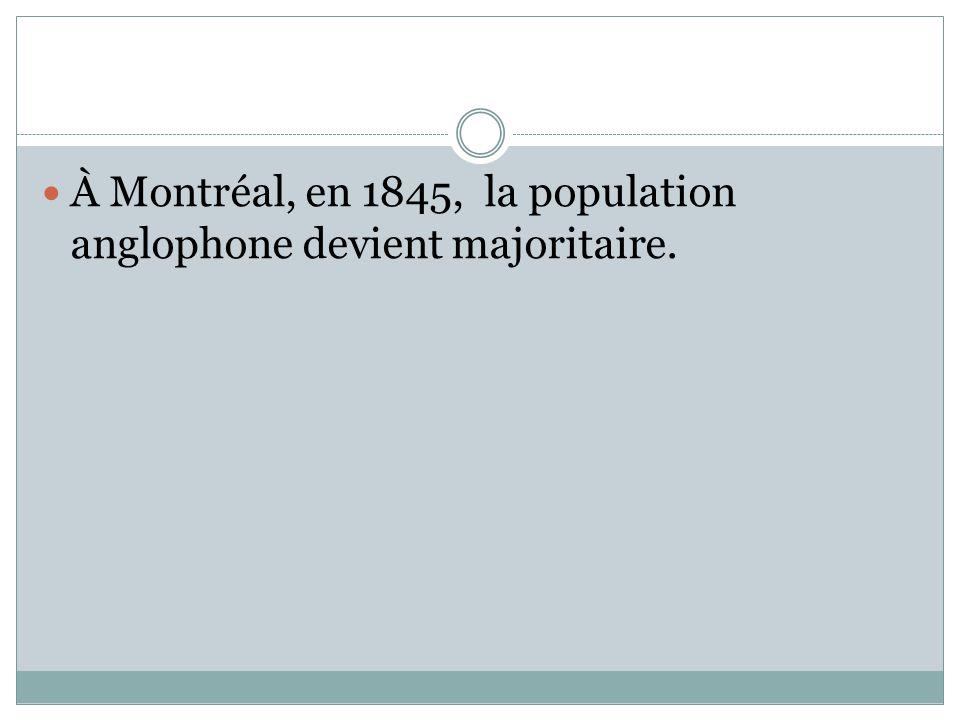 À Montréal, en 1845, la population anglophone devient majoritaire.