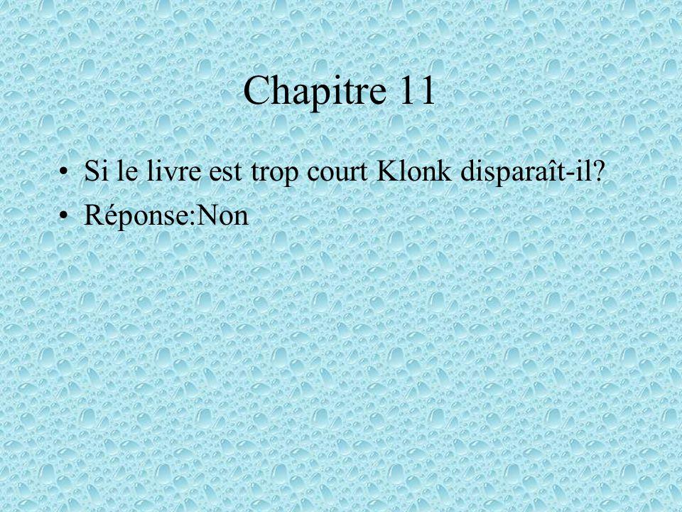 Chapitre 11 Si le livre est trop court Klonk disparaît-il Réponse:Non