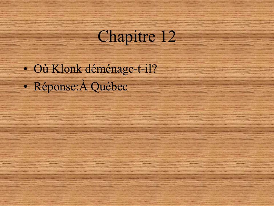 Chapitre 12 Où Klonk déménage-t-il Réponse:À Québec
