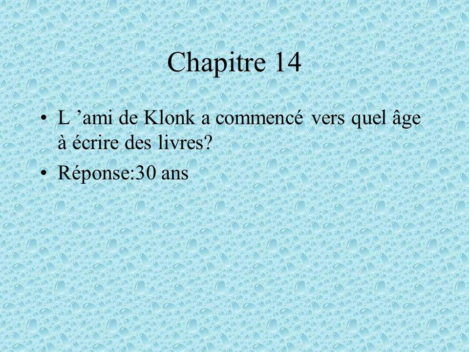 Chapitre 14 L 'ami de Klonk a commencé vers quel âge à écrire des livres Réponse:30 ans