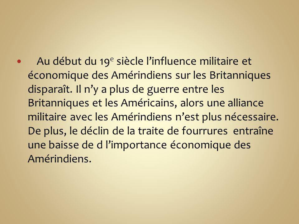 Au début du 19e siècle l'influence militaire et économique des Amérindiens sur les Britanniques disparaît.