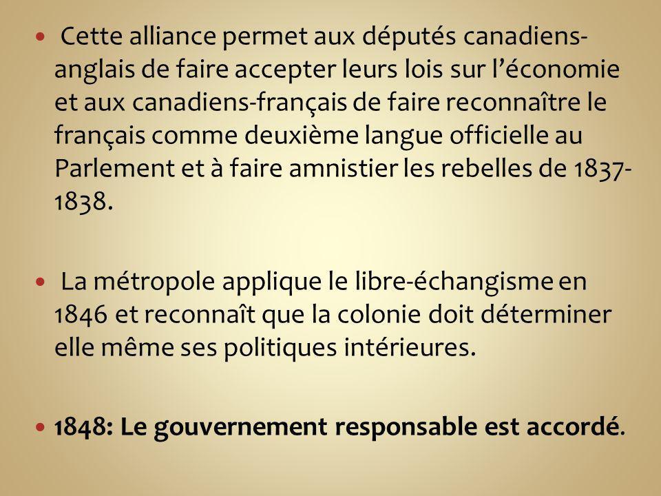 Cette alliance permet aux députés canadiens-anglais de faire accepter leurs lois sur l'économie et aux canadiens-français de faire reconnaître le français comme deuxième langue officielle au Parlement et à faire amnistier les rebelles de 1837-1838.