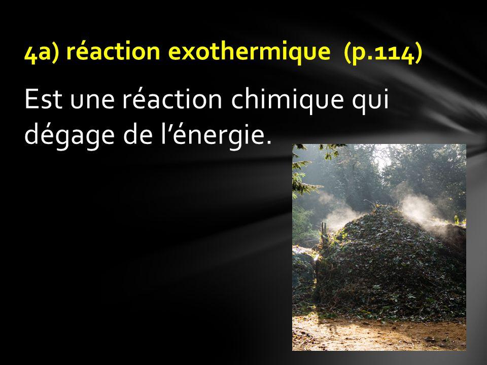 4a) réaction exothermique (p.114)