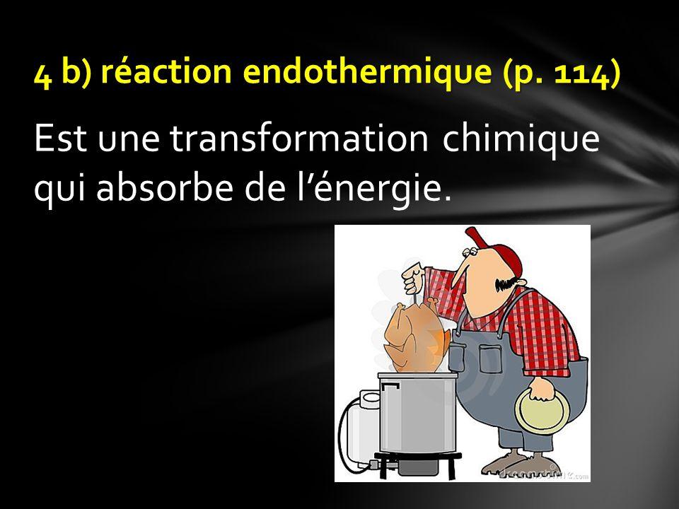 4 b) réaction endothermique (p. 114)