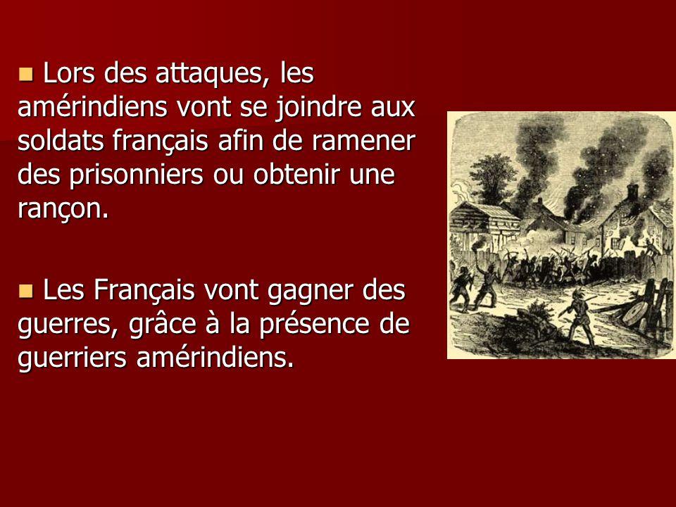 Lors des attaques, les amérindiens vont se joindre aux soldats français afin de ramener des prisonniers ou obtenir une rançon.