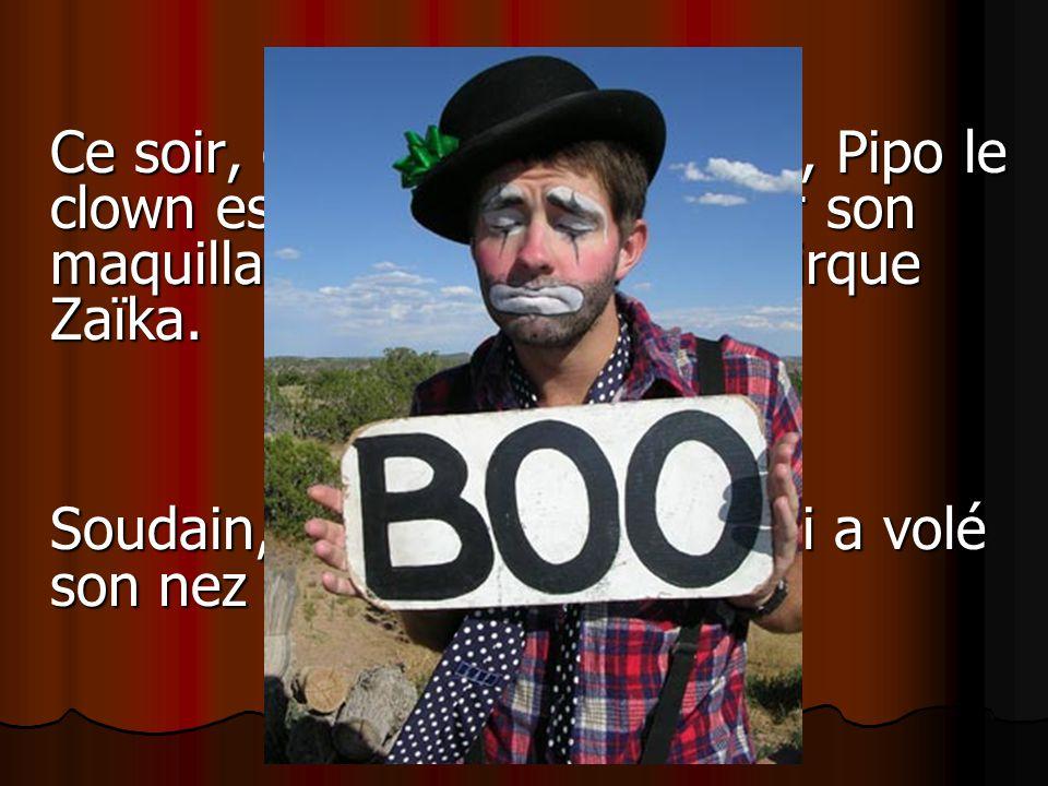 Ce soir, comme tous les soirs, Pipo le clown est en train d'appliquer son maquillage dans sa loge au cirque Zaïka.